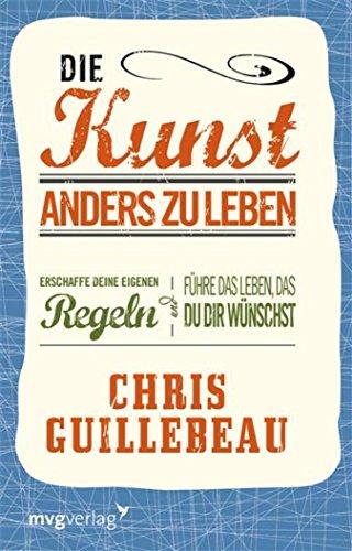 Chris Guillebeau – Die Kunst anders zu leben